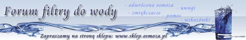 Filtry do wody - forum o tematyce: osmoza, filtry, jonizatory